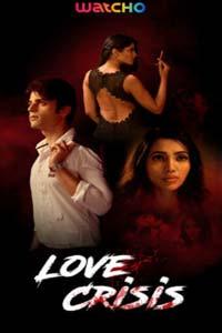 Love Crisis (2020) Hindi Season 1 Watcho Originals Watch Online Download Free