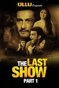 The Last Show Part 2 (2021) ULLU Hindi Season 1 Complete Watch HD Print Online Download Free